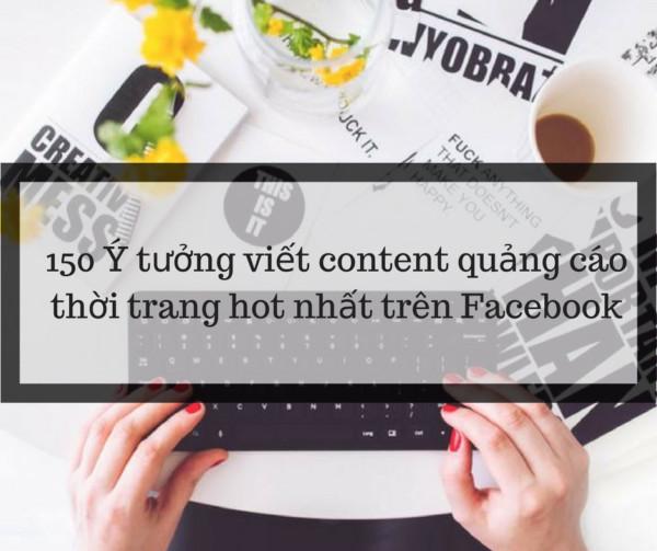 150 Ý tưởng viết content quảng cáo thời trang facebook hot nhất 2018