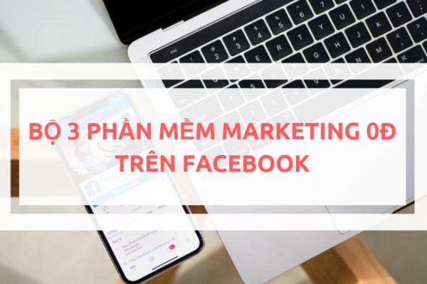 Bộ 3 sát thủ bán hàng trên Facebook để làm Marketing 0 đồng hiệu quả