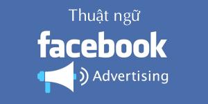 Hơn 20 thuật ngữ cần phải ghi nhớ khi làm Facebook ads
